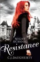 NIGHT SCHOOL - RESISTANCE by C.J. Daugherty