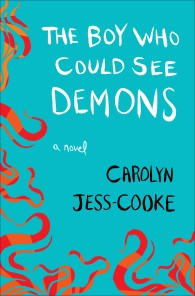 The Boy Who Could See Demons by Carolyn Jess-Cooke - US jacket